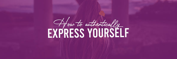 How To Authentically Express Yourself