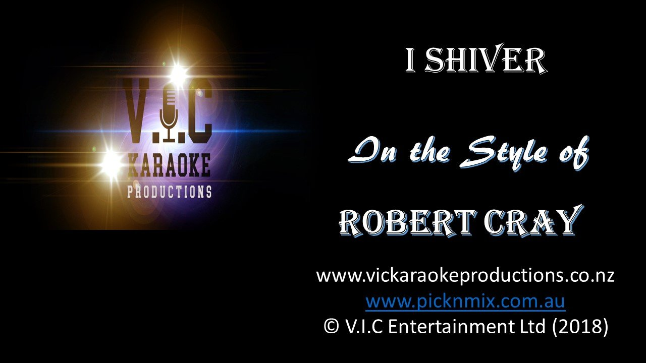 Robert Cray - I Shiver-karaoke-[Download-Karaoke-Songs]-[Karaoke-Gigs-Auckland]-[Karaoke-DJ-Auckland]-vickaraokeproductions.co.nz