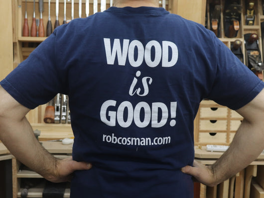 "Rob Cosman's T-Shirt: ""Wood is Good"""