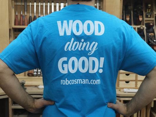 "Rob Cosman's T-Shirt: ""Wood Doing Good"""
