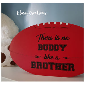 There is no BUDDY like a BROTHER football