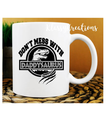 FATHER'S DAY Mug Don't mess with daddysaurus - 11oz