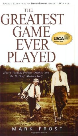 The Greatest Game Ever Played: Harry Vardon, Francis Ouimet, and the Birth of Modern Golf - Book Crate