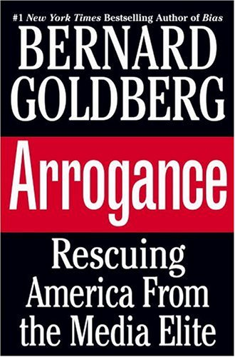Arrogance: Rescuing America from the Media Elite - Book Crate
