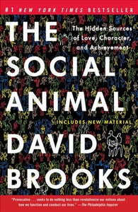 The Social Animal: The Hidden Sources of Love, Character, and Achievement - Book Crate