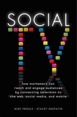Social TV: How Marketers Can Reach and Engage Audiences by Connecting Television to the Web, Social Media, and Mobile - Book Crate