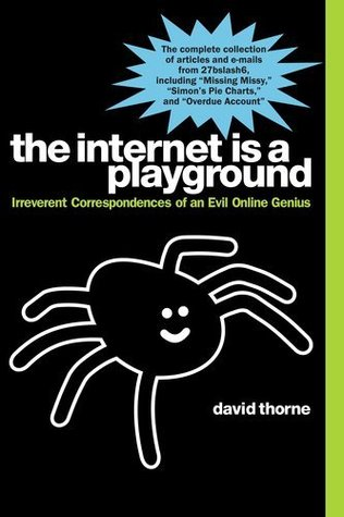 The Internet is a Playground: Irreverent Correspondences of an Evil Online Genius - Book Crate