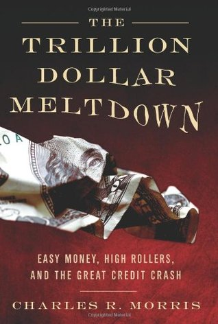 The Trillion Dollar Meltdown: Easy Money, High Rollers, and the Great Credit Crash - Book Crate