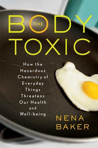 The Body Toxic: How the Hazardous Chemistry of Everyday Things Threatens Our Health and Well-being - Book Crate