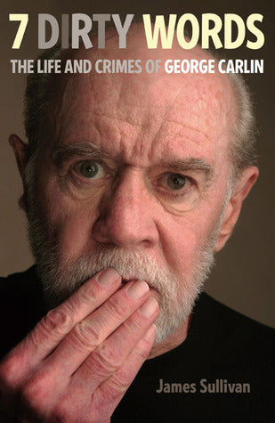 7 Dirty Words: The Life and Crimes of George Carlin - Book Crate