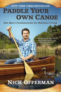 Paddle Your Own Canoe: One Man's Fundamentals for Delicious Living - Book Crate