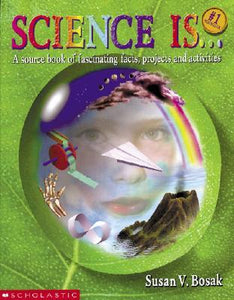 Science Is...: A Source Book of Fascinating Facts, Projects and Activities - Book Crate