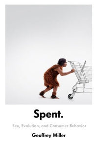 Spent: Sex, Evolution, and Consumer Behavior - Book Crate