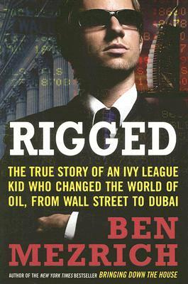 Rigged: The True Story of an Ivy League Kid Who Changed the World of Oil, from Wall Street to Dubai - Book Crate