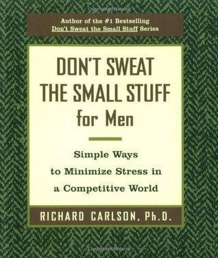 Don't Sweat the Small Stuff for Men: Simple Ways to Minimize Stress in a Competitive World - Book Crate
