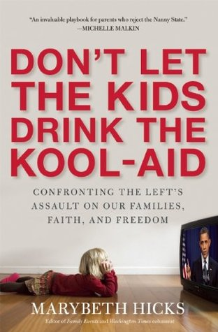 Don't Let the Kids Drink the Kool-Aid: Confronting the Left's Assault on Our Families, Faith, and Freedom - Book Crate