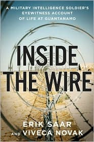 Inside the Wire: A Military Intelligence Soldier's Eyewitness Account of Life at Guantánamo - Book Crate