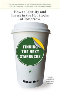 Finding the Next Starbucks: How to Identify and Invest in the Hot Stocks of Tomorrow - Book Crate