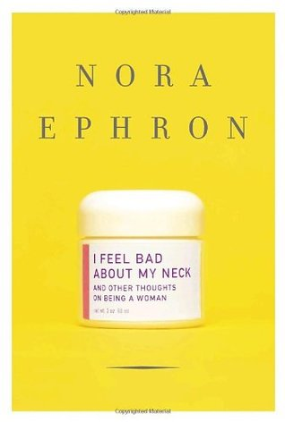 I Feel Bad about My Neck: And Other Thoughts on Being a Woman - Book Crate