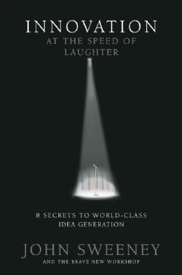 Innovation at the Speed of Laughter: 8 Secrets to World Class Idea Generation - Book Crate