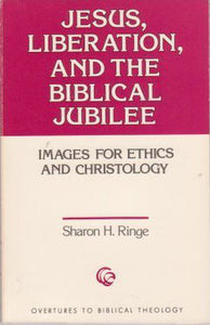 Jesus, Liberation, and the Biblical Jubilee: Images for Ethics and Christology (Overtures to Biblical Theology #19) - Book Crate
