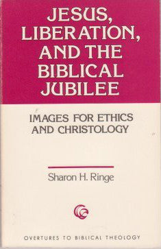 Jesus, Liberation, and the Biblical Jubilee: Images for Ethics and Christology (Overtures to Biblical Theology #19)