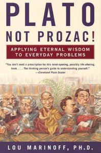 Plato, Not Prozac!: Applying Eternal Wisdom to Everyday Problems - Book Crate
