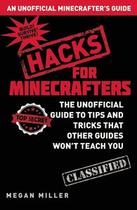 Hacks for Minecrafters: The Unofficial Guide to Tips and Tricks That Other Guides Won't Teach You - Book Crate