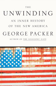 The Unwinding: An Inner History of the New America - Book Crate