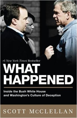 What Happened: Inside the Bush White House and Washington's Culture of Deception - Book Crate