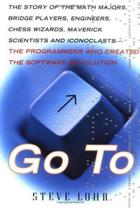 Go To: The Story Of The Math Majors, Bridge Players, Engineers, Chess Wizards, Scientists And Iconoclasts Who Were The Hero Programmers Of The Software Revolution - Book Crate