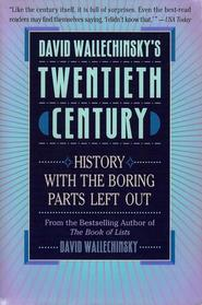 David Wallechinsky's Twentieth Century: History with the Boring Parts Left Out - Book Crate