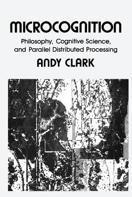 Microcognition: Philosophy, Cognitive Science, and Parallel Distributed Processing - Book Crate