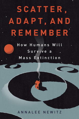 Scatter, Adapt, and Remember: How Humans Will Survive a Mass Extinction - Book Crate