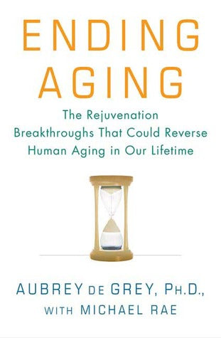 Ending Aging: The Rejuvenation Breakthroughs That Could Reverse Human Aging in Our Lifetime - Book Crate