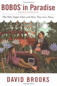 Bobos in Paradise: The New Upper Class and How They Got There - Book Crate