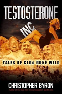 Testosterone Inc.: Tales of CEOs Gone Wild - Book Crate