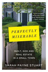 Perfectly Miserable: Guilt, God and Real Estate in a Small Town - Book Crate