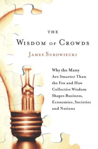 The Wisdom of Crowds: Why the Many Are Smarter Than the Few and How Collective Wisdom Shapes Business, Economies, Societies and Nations - Book Crate