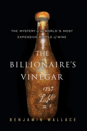 The Billionaire's Vinegar: The Mystery of the World's Most Expensive Bottle of Wine - Book Crate
