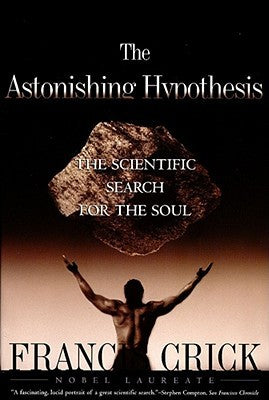 The Astonishing Hypothesis: The Scientific Search for the Soul - Book Crate