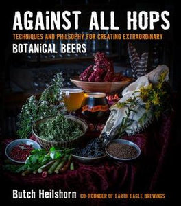 Against All Hops: Techniques and Philosophy for Creating Extraordinary Botanical Beers - Book Crate