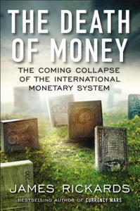 The Death of Money: The Coming Collapse of the International Monetary System - Book Crate