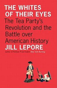 The Whites of Their Eyes: The Tea Party's Revolution and the Battle Over American History - Book Crate