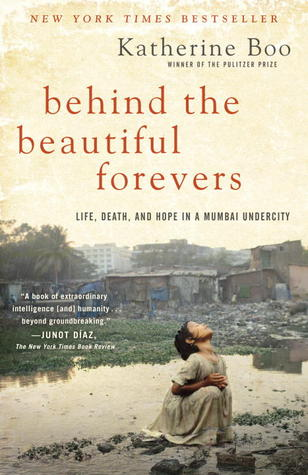 Behind the Beautiful Forevers: Life, Death, and Hope in a Mumbai Undercity - Book Crate