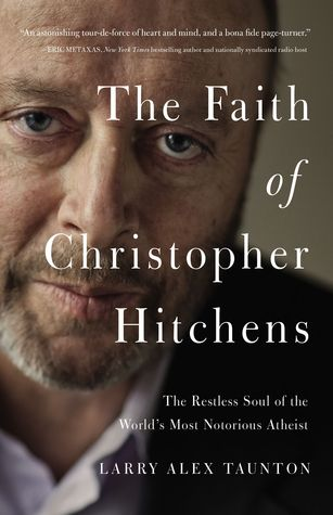 The Faith of Christopher Hitchens: The Restless Soul of the World's Most Notorious Atheist - Book Crate