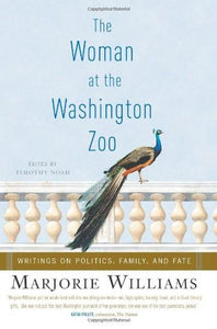 The Woman at the Washington Zoo: Writings on Politics, Family and Fate