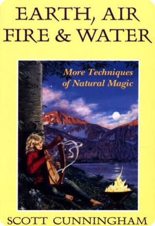 Earth, Air, Fire & Water: More Techniques of Natural Magic - Book Crate