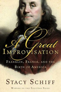 A Great Improvisation: Franklin, France, and the Birth of America - Book Crate