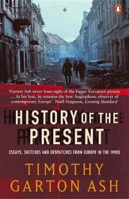 History of the Present: Essays, Sketches and Despatches from Europe in the 1990s - Book Crate